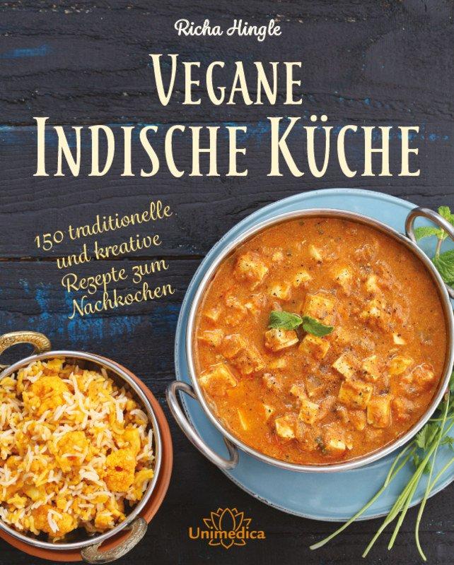 Vegane Indische Küche, Richa Hingle, 150 traditionelle und kreative ...